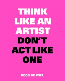 Think Like an Artist, Don't Act Like One, Paperback Book