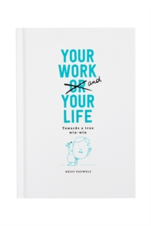 Your Work and Your Life: Towards a True Win-Win, Paperback Book