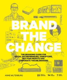 Brand the Change : The Branding Guide for social entrepreneurs, disruptors, not-for-profits and corporate troublemakers, Paperback Book