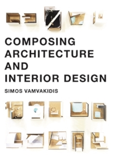 Composing Architecture and Interior Design, Paperback Book