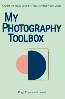 My Photography Toolbox: A Game to Refine your Eye and Improve your Skills : A Game to Refine your Eye and Improve your Skills, Cards Book