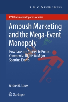 Ambush Marketing & the Mega-Event Monopoly : How Laws are Abused to Protect Commercial Rights to Major Sporting Events, PDF eBook