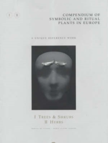 Compendium of Symbolic and Ritual Plants in Europe : Vol I Trees & Shrubs/Vol II Herbs, Hardback Book