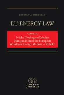 EU Energy Law, Volume 10: Insider Trading and Market Manipulation in the European Wholesale Energy Markets - REMIT, Hardback Book