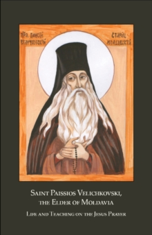 Saint Paissios Velichkovski, the Elder of Moldavia : Life and Teaching on the Jesus Prayer, Paperback / softback Book