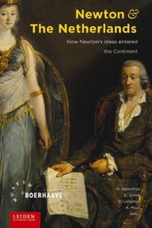 Newton and the Netherlands : How Isaac Newton was Fashioned in the Dutch Republic, Paperback Book