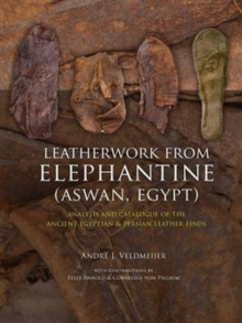 Leatherwork from Elephantine (Aswan, Egypt) : Analysis and Catalogue of the Ancient Egyptian & Persian Leather Finds, Hardback Book