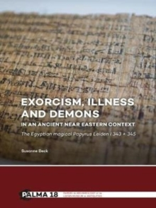 Exorcism, Illness and Demons in an Ancient Near Eastern Context : The Egyptian Magical Papyrus Leiden I 343 + 345, Hardback Book