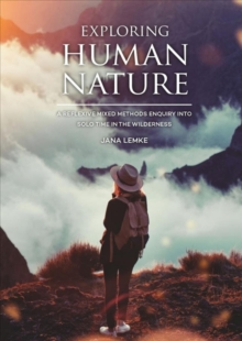 Exploring Human Nature : A Reflexive Mixed Methods Enquiry into Solo Time in the Wilderness, Paperback Book