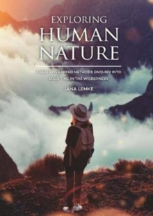 Exploring Human Nature : A Reflexive Mixed Methods Enquiry into Solo Time in the Wilderness, Hardback Book