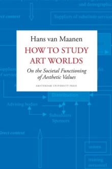 How to Study Art Worlds : On the Societal Functioning of Aesthetic Values, Paperback Book