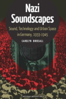 Nazi Soundscapes : Sound, Technology and Urban Space in Germany, 1933-1945, Paperback Book