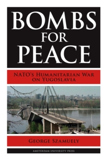 Bombs for Peace : NATO's Humanitarian War on Yugoslavia, Paperback Book