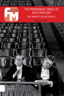The Permanent Crisis of Film Criticism : The Anxiety of Authority, Paperback / softback Book