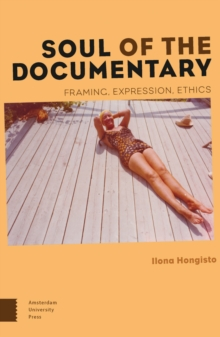 Soul of the Documentary : Framing, Expression, Ethics, Paperback Book