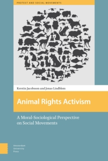 Animal Rights Activism : A Moral-Sociological Perspective on Social Movements, Hardback Book