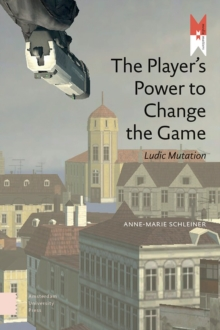 The Player's Power to Change the Game : Ludic Mutation, Paperback Book