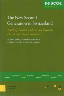 The New Second Generation in Switzerland : Youth of Turkish and Former Yugoslav Descent in Zurich and Basel, Paperback Book