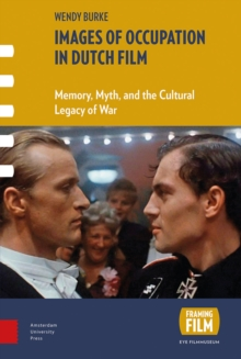 Images of Occupation in Dutch Film : Memory, Myth, and the Cultural Legacy of War, Hardback Book