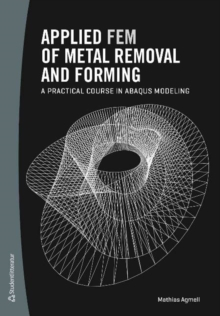 Applied FEM of Metal Removal and Forming : A Practical Course in Abaqus Modeling, Paperback Book