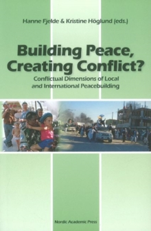 Building Peace, Creating Conflict? : Conflictual Dimensions of Local & International Peacebuilding, Hardback Book
