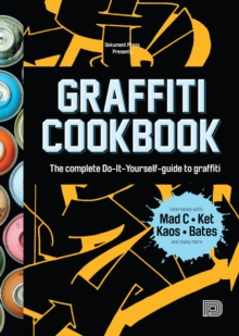 Graffiti Cookbook : A Guide to Techniques and Materials, Paperback / softback Book