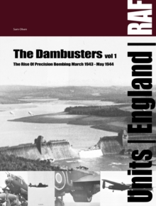 The Dambuster : The Rise of RAF Precision Bombing March 1943 - May 1944 Vol 1, Hardback Book