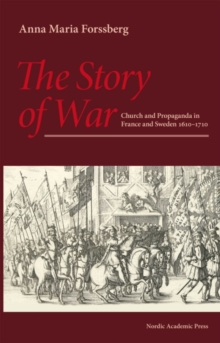 Story of War : Church & Propaganda in France & Sweden in 1610-1710, Paperback Book