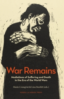 War Remains : Mediations of Suffering and Death in the Era of the World Wars, Hardback Book