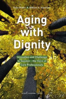 Aging with Dignity : Innovation and Challenge in Sweden -- The Voice of Care Professionals, Paperback Book