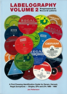 Labelography Vol. 2 - Progressive U.k. Record Labels : A First Pressing Identification Guide for Deram, Harvest, Regal Zonophone - Singles, EPs and LPs 1966 - 1980, Paperback Book