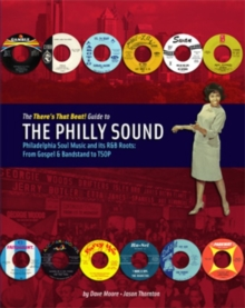 The There's That Beat! Guide to the Philly Sound : Philadelphia Soul Music and its R&B Roots: from Gospel & Bandstand to Tsop, Hardback Book