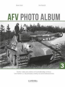 AFV Photo Album: Vol. 3 : Panther Tanks and Variants on Czechoslovakian Territory, Hardback Book