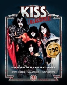 KISS KLASSIFIED : WAR STORIES FROM A KISS ARMY GENERAL, Hardback Book