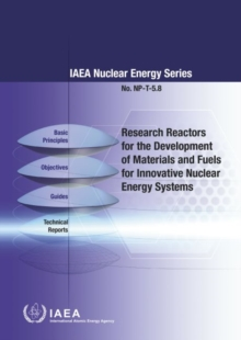 Research Reactors for Development of Materials and Fuels for Innovative Nuclear Energy Systems : A Compendium, Paperback / softback Book