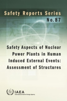 Safety Aspects of Nuclear Power Plants in Human Induced External Events: Assessment of Structures : Review of Recent Accomplishments, Challenges and Technologies, Paperback / softback Book