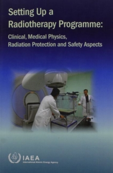 Setting Up a Radiotherapy Programme : Clinical, Medical Physics, Radiation Protection and Safety Aspects, Paperback / softback Book
