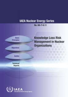 Knowledge Loss Risk Management in Nuclear Organizations : IAEA Nuclear Energy Series No. NG-T-6.11, Paperback Book