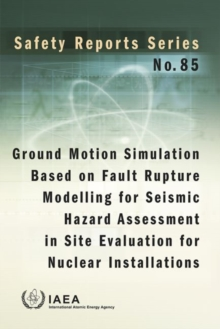 Ground motion simulation based on fault rupture modelling for seismic hazard assessment in site evaluation for nuclear installations : International Generic Ageing Lessons Learned (IGALL), Paperback / softback Book