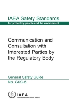 Communication and Consultation with Interested Parties by the Regulatory Body : Safety Guide, Paperback Book