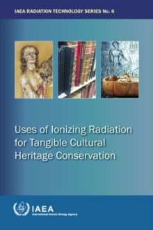 Uses of Ionizing Radiation for Tangible Cultural Heritage Conservation : IAEA Radiation Technology Series No. 6, Paperback Book