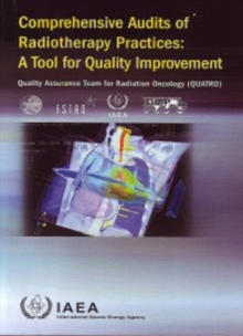 Comprehensive Audits of Radiotherapy Practices: A Tool for Quality Improvement : Quality Assurance Team for Radiation Oncology (QUATRO), Paperback / softback Book