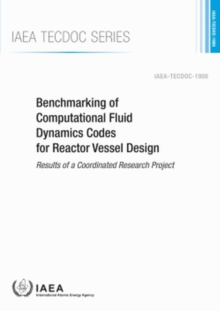 Benchmarking of Computational Fluid Dynamics Codes for Reactor Vessel Design : Results of a Coordinated Research Project, Paperback / softback Book