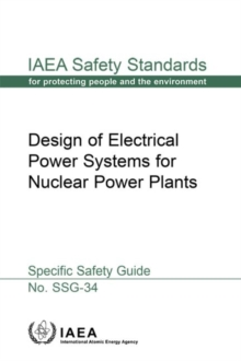 Design of Electrical Power Systems for Nuclear Power Plants : Specific Safety Guide, Paperback / softback Book