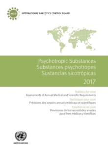 Psychotropic substances 2017 : statistics for 2016, assessments of annual medical and scientific requirements for substances in schedules II, III and IV of the Convention on Psychotropic Substances of, Paperback / softback Book