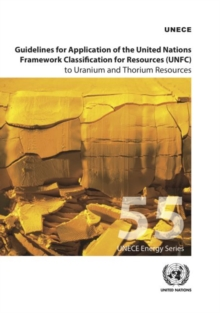 Guidelines for application of the United Nations Framework Classification for Resources (UNFC) to Uranium and Thorium resources, Paperback / softback Book
