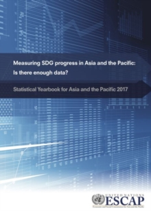 Statistical yearbook for Asia and the Pacific 2017 : measuring SDG progress in Asia and the Pacific - is there enough data?, Paperback / softback Book