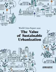 World Cities Report 2020 : The Value of Sustainable Urbanization, Paperback / softback Book