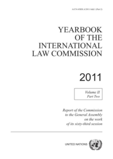 Yearbook of the International Law Commission 2011 : Vol. 2: Part 2. Report of the Commission to the General Assembly on the work of its sixty-third session, Paperback / softback Book
