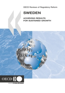 OECD Reviews of Regulatory Reform: Sweden 2007 Achieving Results for Sustained Growth, PDF eBook